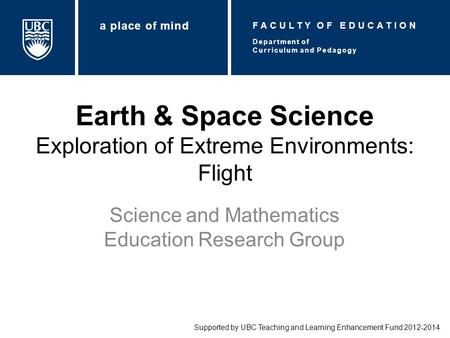 Earth & Space Science Exploration of Extreme Environments: Flight Science and Mathematics Education Research Group Supported by UBC Teaching and Learning.