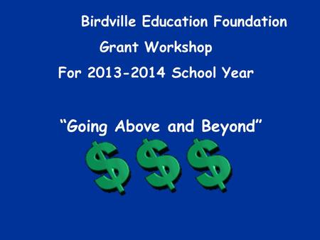 "Birdville Education Foundation Grant Workshop For 2013-2014 School Year ""Going Above and Beyond"""