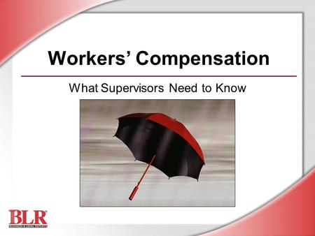 Workers' Compensation What Supervisors Need to Know.