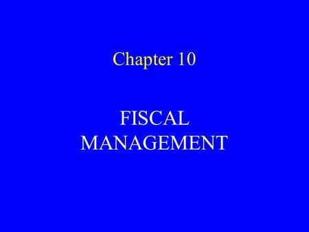 Chapter 10 FISCAL MANAGEMENT. DEALS WITH GOAL SETTING, DESIGNING A BUDGET THAT IS TARGETED TO ACHIEVE THOSE GOALS, THE PROCESS OF BUDGET REVIEW AND APPROVAL,