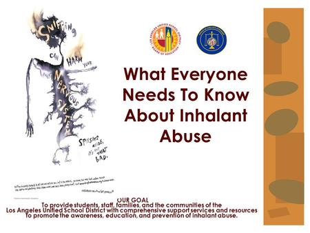 What Everyone Needs To Know About Inhalant Abuse OUR GOAL To provide students, staff, families, and the communities of the Los Angeles Unified School District.