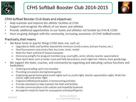 CFHS Softball Booster Club 2014-2015 CFHS Softball Booster Club Goals and objectives: Help maintain and improve the athletic facilities at CFHS Support.
