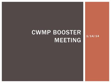 1/14/14 CWMP BOOSTER MEETING.  1/13- 1/16 Exam week  1/17 PDD  1/20 No School  1/21 Second semester begins  1/24 Storm Chaser Ice Cream Party for.