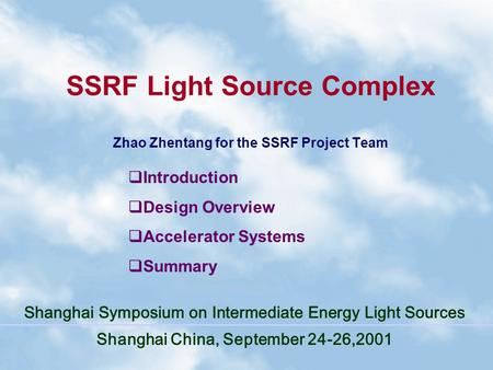 SSRF Light Source Complex Zhao Zhentang for the SSRF Project Team Shanghai Symposium on Intermediate Energy Light Sources Shanghai China, September 24-26,2001.