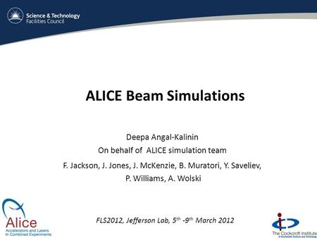 ALICE Beam Simulations Deepa Angal-Kalinin On behalf of ALICE simulation team F. Jackson, J. Jones, J. McKenzie, B. Muratori, Y. Saveliev, P. Williams,