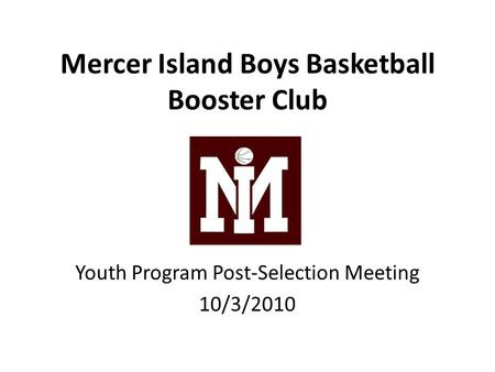 Mercer Island Boys Basketball Booster Club Youth Program Post-Selection Meeting 10/3/2010.