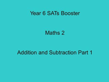 Year 6 SATs Booster Maths 2 Addition and Subtraction Part 1.