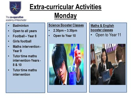 Extra-curricular Activities Monday Badminton Open to all years Football – Year 8 Girls football Maths intervention - Year 9 Tutor time maths intervention-Years.