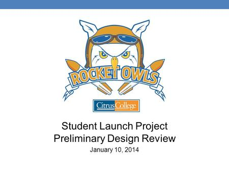 Student Launch Project Preliminary Design Review January 10, 2014.