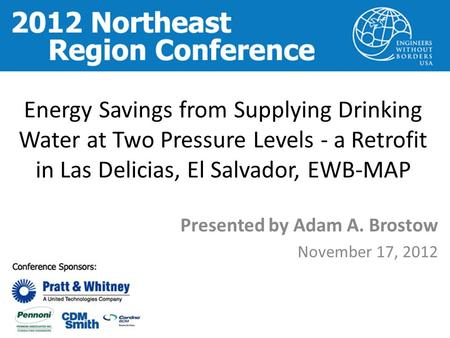 Energy Savings from Supplying Drinking Water at Two Pressure Levels - a Retrofit in Las Delicias, El Salvador, EWB-MAP Presented by Adam A. Brostow November.