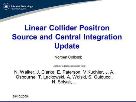 Linear Collider Positron Source and Central Integration Update N. Walker, J. Clarke, E. Paterson, V Kuchler, J. A. Osbourne, T. Lackowski, A. Wolski, S.