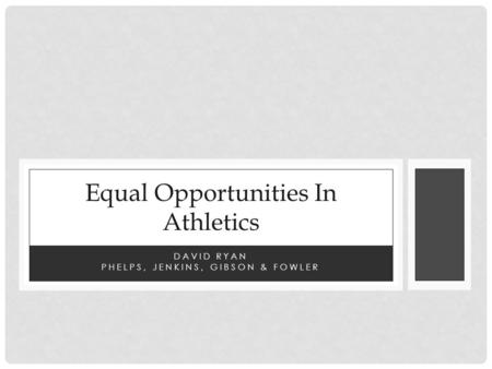 DAVID RYAN PHELPS, JENKINS, GIBSON & FOWLER Equal Opportunities In Athletics.