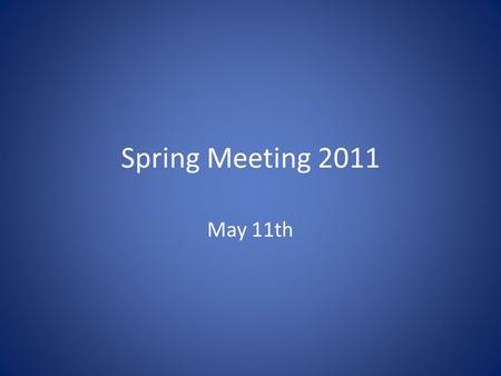 Spring Meeting 2011 May 11th. Introductions Coach Rosa Coach Greenawalt Coach Paulos Coach Mahar Coach Essa Coach Smith.