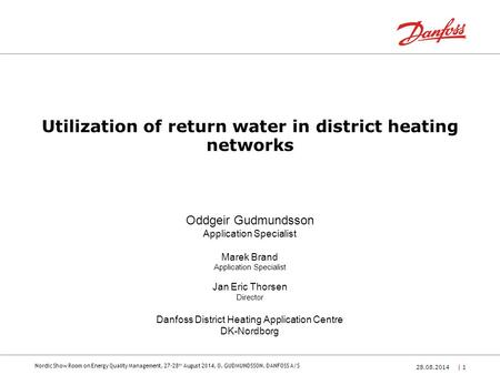 Nordic Show Room on Energy Quality Management, 27-28 th August 2014, O. GUDMUNDSSON, DANFOSS A/S 28.08.2014| 1| 1 Utilization of return water in district.
