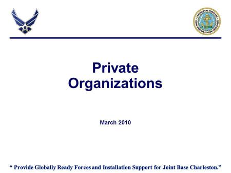 Private Organizations March 2010. Overview Guidance AFI 34 - 223 Private Organization (PO) Program CAFBI 34 - 223 Fundraising for Private Organizations.