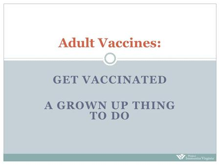 Get vaccinated A Grown Up Thing To Do