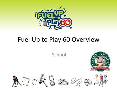 Fuel Up to Play 60 Overview School. Fuel Up with Nutrient Rich Foods Get Up and Play 60 Minutes a Day Healthier Kids What is FUTP60?