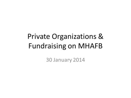 Private Organizations & Fundraising on MHAFB 30 January 2014.