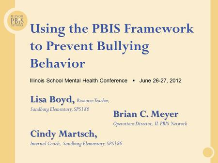 Using the PBIS Framework to Prevent Bullying Behavior Illinois School Mental Health Conference  June 26-27, 2012 Brian C. Meyer Brian C. Meyer Operations.