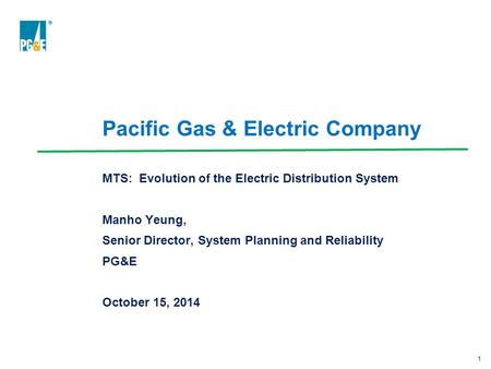 1 Pacific Gas & Electric Company MTS: Evolution of the Electric Distribution System Manho Yeung, Senior Director, System Planning and Reliability PG&E.