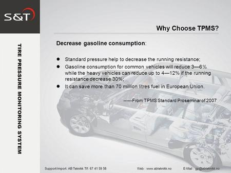 Decrease gasoline consumption: Standard pressure help to decrease the running resistance; Gasoline consumption for common vehicles will reduce 3—6 % while.