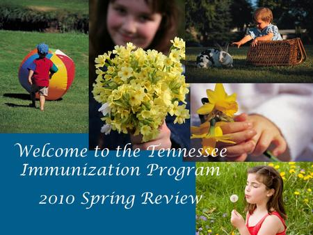 Welcome to the Tennessee Immunization Program 2010 Spring Review.