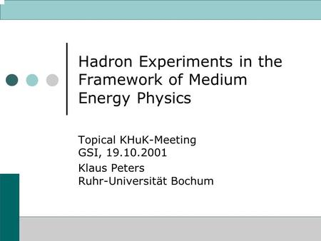 Hadron Experiments in the Framework of Medium Energy Physics Topical KHuK-Meeting GSI, 19.10.2001 Klaus Peters Ruhr-Universität Bochum.