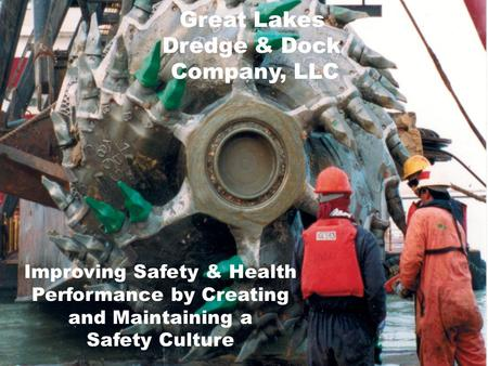 Great Lakes Dredge & Dock Company, LLC Improving Safety & Health