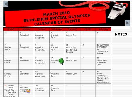 MARCH 2010 BETHLEHEM SPECIAL OLYMPICS CALENDAR OF EVENTS SUNDAYMONDAYTUESDAYWEDNESDAYTHURSDAYFRIDAYSATURDAY281 Basketball 2 Aquatics Powerlifting 3 Rhythmic.