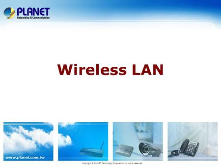 Www.planet.com.tw Wireless LAN Copyright © PLANET Technology Corporation. All rights reserved.
