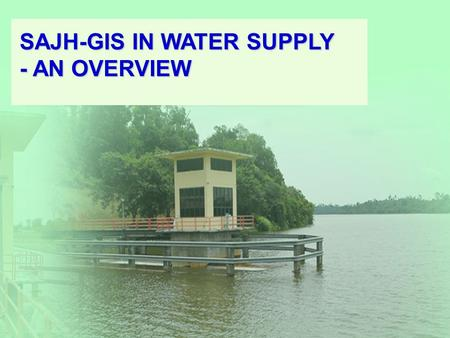 SAJH-GIS IN WATER SUPPLY - AN OVERVIEW This system is to store digital water assets data in a master database. To support our company to develop, complete.