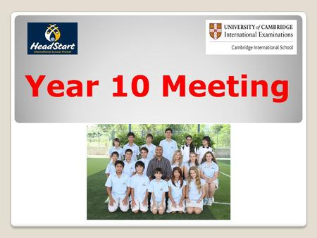 Year 10 Meeting. Why Cambridge IGCSE? 144 Countries, 2600 SchoolsHalf a million studentsWorld's most popular exam.