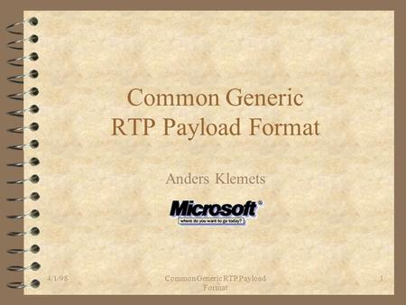 4/1/98Common Generic RTP Payload Format 1 Common Generic RTP Payload Format Anders Klemets.