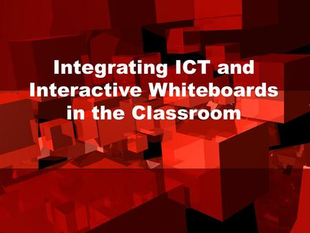 Integrating ICT and Interactive Whiteboards in the Classroom.