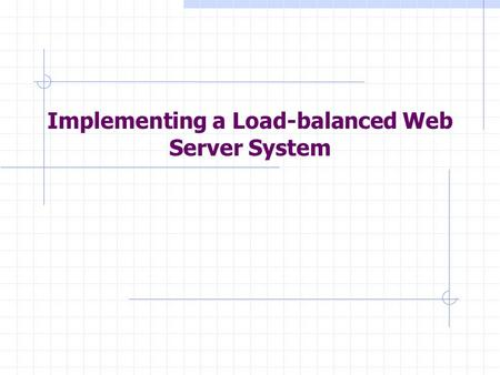 Implementing a Load-balanced Web Server System. Architecture of A Cluster-based Web System Courtesy: IBM Research Report, The state of the art in the.