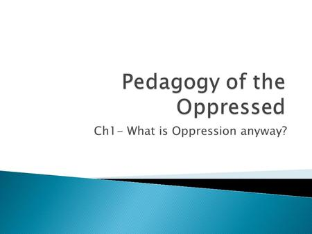 Ch1- What is Oppression anyway?. Lets define it!  Dictionary: 1 : unjust or cruel exercise of authority or power b: something that oppresses especially.