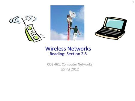 Wireless Networks Reading: Section 2.8 COS 461: Computer Networks Spring 2012 1.