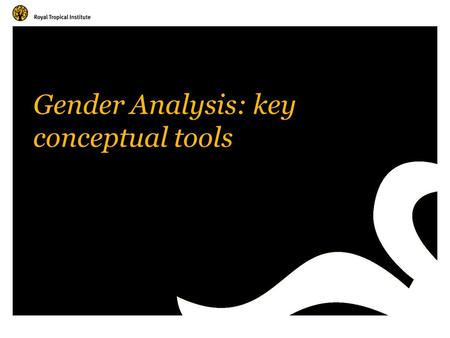 Gender Analysis: key conceptual tools. Amsterdam, The Netherlands www.kit.nl What is Gender Analysis? Social analysis to distinguish the resources, activities,