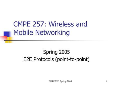 CMPE 257 Spring 20051 CMPE 257: Wireless and Mobile Networking Spring 2005 E2E Protocols (point-to-point)