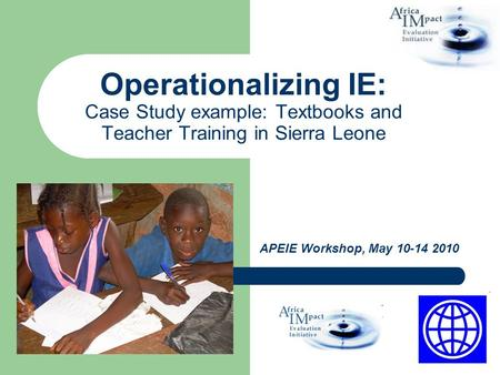 Operationalizing IE: Case Study example: Textbooks and Teacher Training in Sierra Leone APEIE Workshop, May 10-14 2010.