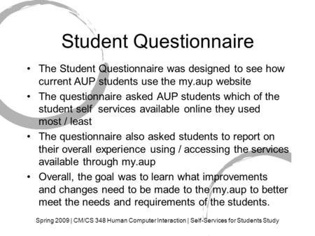 Spring 2009 | CM/CS 348 Human Computer Interaction | Self-Services for Students Study Student Questionnaire The Student Questionnaire was designed to see.