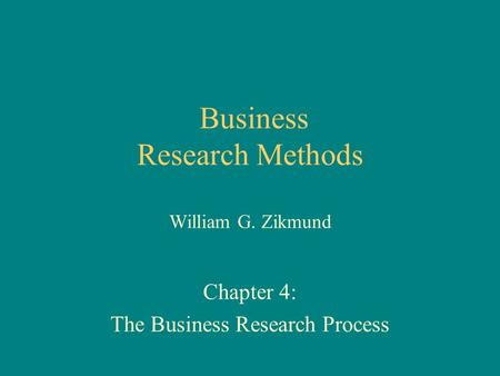 Business Research Methods William G. Zikmund Chapter 4: The Business Research Process.