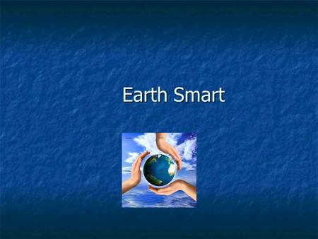 Earth Smart. donating To give some of your time or money to help other people. To give some of your time or money to help other people.  Our class will.