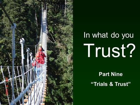 "Trust? In what do you Part Nine ""Trials & Trust""."