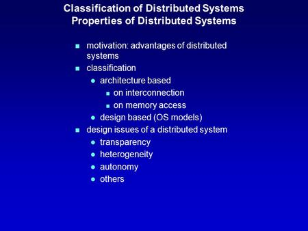 Classification of Distributed Systems Properties of Distributed Systems n motivation: advantages of distributed systems n classification l architecture.
