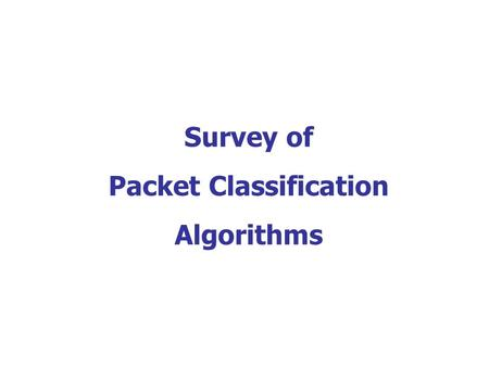 Survey of Packet Classification Algorithms. Outline Background and problem definition Classification schemes – One dimensional classification – Two dimensional.