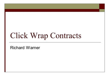 Click Wrap Contracts Richard Warner.  Web sites typically contain an agreement defining the terms on which the web site may be used.  In many cases,