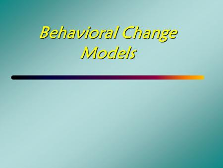 Behavioral Change Models. Theoretical Models of Behavior Change   Prochaska Stages of Change   Diffusion Process   Ecological Systems   Social.