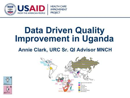 1 Data Driven Quality Improvement in Uganda Annie Clark, URC Sr. QI Advisor MNCH.