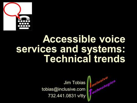 Accessible voice services and systems: Technical trends Jim Tobias 732.441.0831 v/tty.
